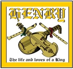 HENRY  - THE LIFE & LOVES OF A KING or HENRY - A TUDOR MUSICAL