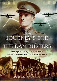 From Journey's End to The Dam Busters: The Life of R C Sherriff, Playwright of the Trenches