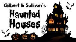 Gilbert & Sullivan's Haunted Houses