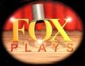 Fox Plays